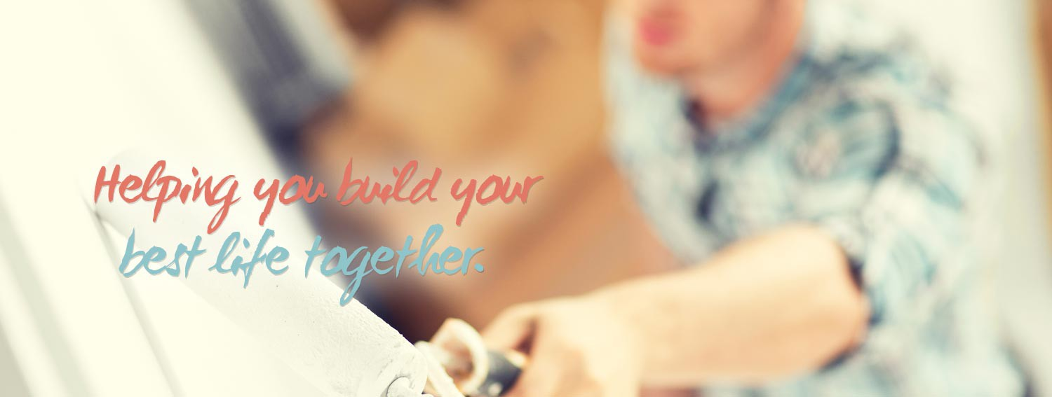 Helping you build your best life together.